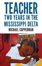 Teacher : Two Years in the Mississippi Delta by Michael Copperman (2016, Hardcov