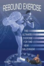 Rebound Exercise: The Ultimate Exercise for the New Millennium