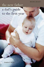The New Father: A Dad's Guide to the First Year by Armin Brott (Hardback, 2005)