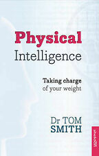 Physical Intelligence; How to Take Charge of Your Weight by Dr. Tom Smith...