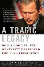 A Tragic Legacy Good vs Evil Mentality Destroyed Bush Presidency Glenn Greenwald