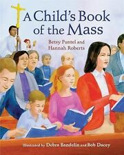 A Child's Book of the Mass by Hannah Roberts and Betsy Puntel (2014, Hardcover)