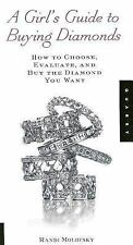 A GIRL'S GUIDE TO BUYING DIAMONDS How To Choose, Evaluate, And Buy Diamonds