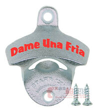 DAME UNA FRIA Bottle Opener Starr X Wall Mounted Give Me a Cold One with SCREWS