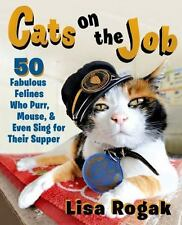 Cats on the Job: 50 Fabulous Felines Who Purr, Mouse, and Even Sing for Their Su