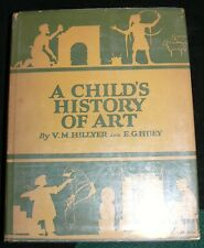 A CHILD'S HISTORY OF ART 1ST EDITION DUST JACKETED V M HILLYER E G HUEY