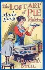 The Lost Art of Pie Making Made Easy by Barbara Swell (2004, P (FREE 2DAY SHIP)