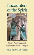 Religion in North America Ser.: Encounters of the Spirit : Native Americans...