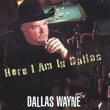 FREE US SH (int'l sh=$0-$3) ~LikeNew CD Dallas Wayne: Here I Am In Dallas