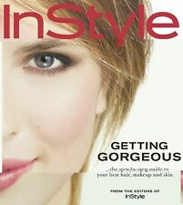 InStyle Getting Gorgeous: Step-by-Step Guide to Your Best Hair, Makeup, Skin