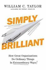 Simply Brilliant: How Great Organizations Do Ordinary Things in Extraordinary