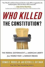 Who Killed the Constitution? : The Federal Government vs. American Liberty...