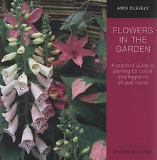 Flowers in the Garden : A Practical Guide to Planting for Colour and...