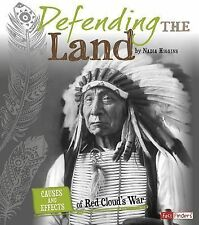 Defending the Land : Causes and Effects of Red Cloud's War by Nadia Higgins...