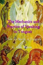 The Mechanics and Practice of Speaking in Tongues : How to Speak in Tongues...