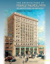 The Architecture of Francis Palmer Smith, Atlanta's Scholar Architect by...