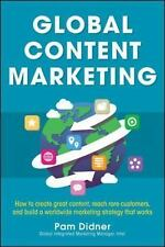 Global Content Marketing: How to Create Great Content, Reach More Customers, and