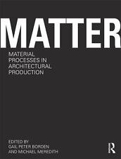 Matter : Material Processes in Architectural Production (2011, Paperback)
