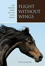 NEW - Flight without Wings: The Arabian Horse And The Show World