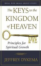The Keys to the Kingdom of Heaven : Principles for Spiritual Growth by...