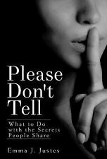 Please Don't Tell: What to Do with the Secrets People Share, Justes, Emma J.