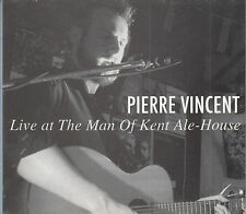 Pierre Vincent Live At The Man Of Kent Ale House CD Acoustic Folk Rock Americana