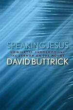 Speaking Jesus : Homiletic Theology and the Sermon on the Mount by David...