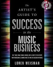 The Artist's Guide to Success in the Music Business : The Who, What, When,...