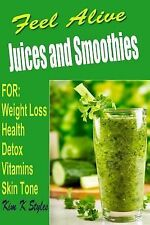 Juices and Smoothies Ser.: Feel Alive Juices and Smoothies : For Health,...