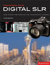 Mastering Your Digital SLR: How to Get the Most Out of Your Digital Camera, Chri