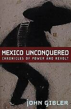 Mexico Unconquered : Chronicles of Power and Revolt by John Gibler (2009,...