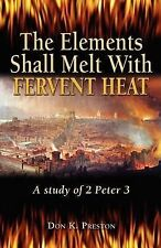 The Elements Shall Melt with Fervent Heat: A Study of 2 Peter 3 by MR Don K...
