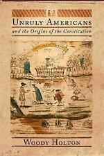 Unruly Americans and the Origins of the Constitution, Woody Holton, Good Conditi