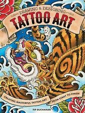 Drawing and Designing Tattoo Art: Creating Masterful Tattoo Art from Start to Fi
