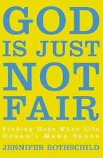 NEW - God Is Just Not Fair: Finding Hope When Life Doesn't Make Sense