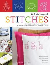 A Rainbow of Stitches : Embroidery and Cross-Stitch Basics Plus More Than...