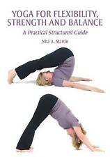 Yoga for Flexibility, Strength and Balance: A Practical Structure. 9781847970800