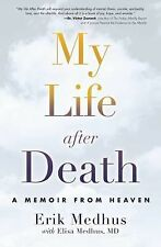 My Life after Death : A Memoir from the Other Side by Elisa Medhus and Erik...