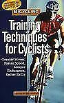 Bicycling Magazine's Training Techniques for Cyclists: Greater Power, Faster Spe
