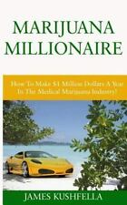 Marijuana Millionaire : How to Make $1 Million Dollars a Year in the Medical...