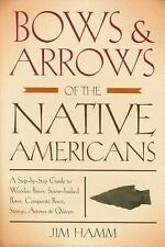 Bows and Arrows of the Native Americans : A Step-by-Step Guide to Wooden...