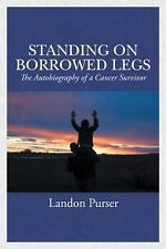 Standing on Borrowed Legs : The Autobiography of a Cancer Survivor by Landon...