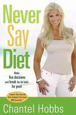 Never Say Diet: Make Five Decisions and Break the Fat Habit for Good, Hobbs, Cha
