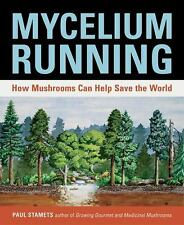 Mycelium Running : How Mushrooms Can Help Save the World by Paul Stamets...