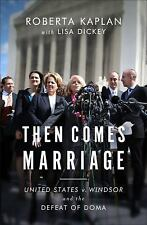 Then Comes Marriage Roberta Kaplan New  2015 Hardcover DOMA Defeat Gay History