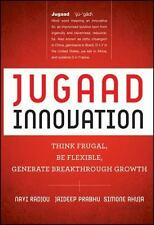 Jugaad Innovation: Think Frugal, Be Flexible, Generate Breakthrough Growth by R