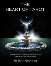 The Heart of Tarot : An Intuitive Introspective Guide to Interpreting the...
