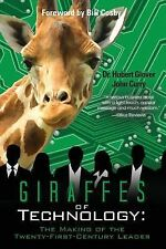 Giraffes of Technology : The Making of the Twenty-First-Century Leader by...