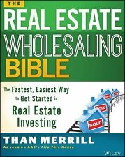 The Real Estate Wholesaling Bible : The Fastest, Easiest Way to Get Started...
