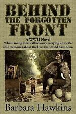 Behind the Forgotten Front : A WWII Novel Where Young Men Walked Away...